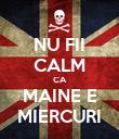 NU FII CALM CA MAINE E MIERCURI - Personalised Poster large