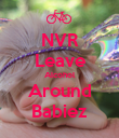 NVR Leave Alcohol Around Babiez - Personalised Poster large