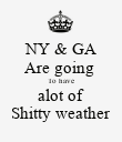 NY & GA Are going  To have alot of Shitty weather - Personalised Poster large