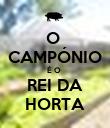 O  CAMPÓNIO É O  REI DA HORTA - Personalised Poster large