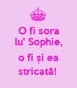 O fi sora   lu' Sophie,   o fi și ea stricată!  - Personalised Poster large