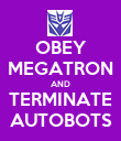 OBEY MEGATRON AND TERMINATE AUTOBOTS - Personalised Poster large