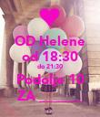 OD Helene od 18:30 do 21:30 Podolje 10 ZA ______ - Personalised Poster large