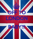 OFF TO LONDON  BABY!!!  - Personalised Poster large