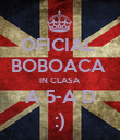 OFICIAL  BOBOACA  IN CLASA A 5-A D :) - Personalised Poster large