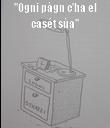 """Ogni pàgn c'ha el casét sùa""  - Personalised Poster large"