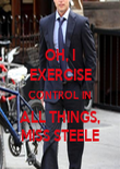 OH, I EXERCISE CONTROL IN ALL THINGS, MISS STEELE - Personalised Poster large