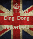Oh, I Say! Ding, Dong  Tinkerbell!  - Personalised Poster large