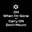 OH When I'm Gone Just Carry ON Don't Mourn - Personalised Poster large