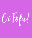 Oi Fofa! - Personalised Poster large