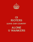 OI RIOTERS LEAVE OUR COUNTRY ALONE U WANKERS - Personalised Poster large