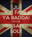 OII FAM! YA BADDA! GO ON BE SAFE  LOL!! - Personalised Large Wall Decal