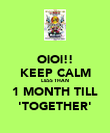 OiOi!! KEEP CALM LESS THAN 1 MONTH TILL 'TOGETHER' - Personalised Poster large