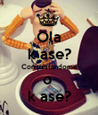 Ola k ase? Conquistandome o  k ase? - Personalised Poster large