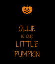 OLLIE IS OUR LITTLE PUMPKIN - Personalised Poster large