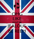 OMG LIKE DONT BE JEALOUS BE REEM - Personalised Poster large