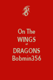 On The WINGS of DRAGONS Bobmin356 - Personalised Poster large