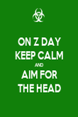 ON Z DAY KEEP CALM AND AIM FOR THE HEAD - Personalised Poster large