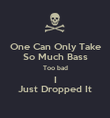 One Can Only Take So Much Bass Too bad I Just Dropped It - Personalised Poster large