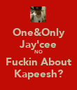 One&Only Jay'cee NO Fuckin About Kapeesh? - Personalised Poster large