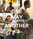 ONE WAY OR ANOTHER <3 - Personalised Poster small