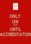 ONLY  139  DAYS UNTIL ACCREDITATION - Personalised Poster large