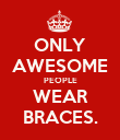 ONLY AWESOME PEOPLE WEAR BRACES. - Personalised Poster large