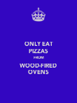 ONLY EAT PIZZAS FROM WOOD-FIRED OVENS - Personalised Poster large
