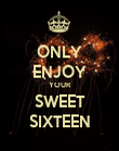 ONLY ENJOY YOUR SWEET SIXTEEN - Personalised Poster large
