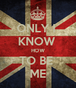 ONLY I  KNOW  HOW TO BE  ME - Personalised Poster large