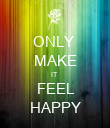 ONLY  MAKE IT  FEEL HAPPY - Personalised Poster large