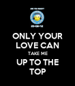 ONLY YOUR LOVE CAN TAKE ME UP TO THE TOP - Personalised Poster large