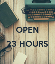 OPEN  23 HOURS  - Personalised Poster large
