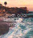 ouai ouai  tefiti hoona  maliae - Personalised Poster large