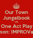 Our Town Jungalbook UIL One Act Play Misson: IMPROVable - Personalised Poster large