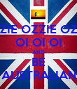 OZZIE OZZIE OZZIE OI OI OI AND BE AUSTRALIAN - Personalised Poster large