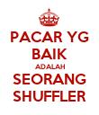 PACAR YG BAIK ADALAH SEORANG SHUFFLER - Personalised Poster large