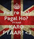 Pad re ho?  Pagal Ho?  PYAAR  KARO  PYAAR ! <3 - Personalised Poster large