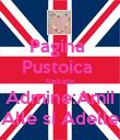 Pagina  Pustoica  Rebela Admine:Amii Alle si Adelle - Personalised Poster large