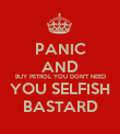 PANIC AND BUY PETROL YOU DON'T NEED YOU SELFISH BASTARD - Personalised Poster large