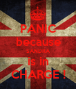 PANIC because SANDRA is in CHARGE ! - Personalised Poster large