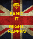 PANIC IT  MIGHT HAPPEN - Personalised Poster large