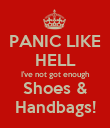 PANIC LIKE HELL I've not got enough Shoes & Handbags! - Personalised Poster large