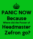 PANIC NOW Because Where did the Poster of Headmaster  Zefron go? - Personalised Poster large