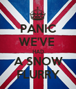 PANIC WE'VE  HAD A SNOW FLURRY - Personalised Poster large