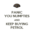 PANIC YOU NUMPTIES AND KEEP BUYING PETROL - Personalised Poster large