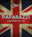 PAPARAZZI DAPPERTUTTO   - Personalised Poster large