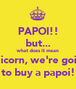 PAPOI!! but... what does it mean Unicorn, we're going to buy a papoi! - Personalised Poster large