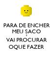 PARA DE ENCHER MEU SACO E VAI PROCURAR OQUE FAZER - Personalised Poster large