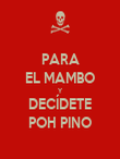 PARA EL MAMBO Y DECÍDETE POH PINO - Personalised Poster large
